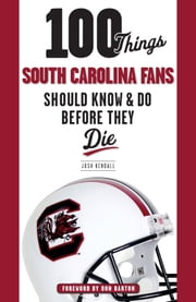 100 Things South Carolina Fans Should Know & Do Before They Die ebook by Josh Kendall,Don Barton