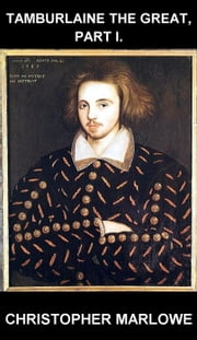 Tamburlaine the Great, Part I. [com Glossário em Português] ebook by Christopher Marlowe,Eternity Ebooks