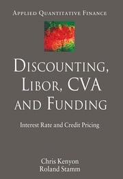 Discounting, LIBOR, CVA and Funding - Interest Rate and Credit Pricing ebook by Dr Chris Kenyon,Dr Roland Stamm
