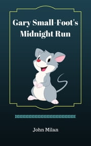 Gary Small-Foot's Midnight Run ebook by John Milan