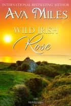 Wild Irish Rose ebook by Ava Miles