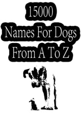 15000 Names For Dogs From A To Z ebook by ZHINGOORA BOOKS