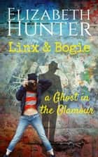 A Ghost in the Glamour: A Linx & Bogie story ebook by Elizabeth Hunter