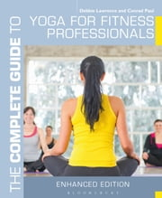 The Complete Guide to Yoga for Fitness Professionals ebook by Debbie Lawrence,Conrad Paul