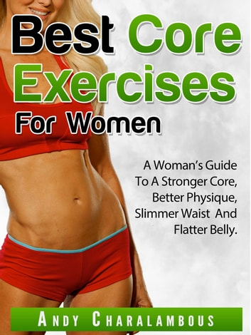 Best Core Exercises For Women - Fit Expert Series, #10 ebook by Andy Charalambous