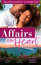 Affairs Of The Heart: Second Chance At Forever: A Kiss, a Dance & a Diamond / Soaring on Love / A Proposal for the Officer ebook by Helen Lacey, Joy Avery, Christy Jeffries