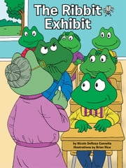 The Ribbit Exhibit - One Frog's Tale of a Leap of Faith ebook by Nicole DeRosa Cannella,Brian Rice