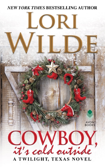 Cowboy, It's Cold Outside - A Twilight, Texas Novel ebook by Lori Wilde