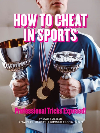 How to Cheat in Sports - Professional Tricks Exposed! ebook by Scott Ostler