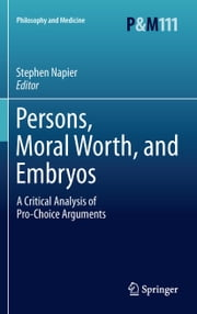 Persons, Moral Worth, and Embryos - A Critical Analysis of Pro-Choice Arguments ebook by Stephen Napier