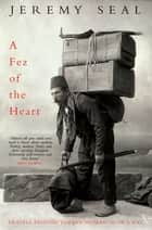 A Fez of the Heart - Travels Around Turkey in Search of a Hat ebook by Jeremy Seal
