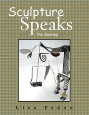 Sculpture Speaks - The Journey ebook by Lisa Fedon