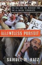 Relentless Pursuit - The DSS and the Manhunt for the Al-Qaeda Terrorists ebook by Samuel M. Katz