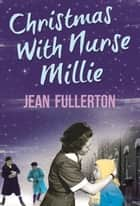 Christmas With Nurse Millie ebook by Jean Fullerton