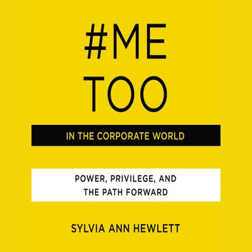#MeToo in the Corporate World - Power, Privilege, and the Path Forward audiobook by Sylvia Ann Hewlett