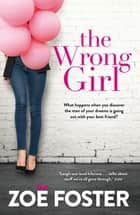The Wrong Girl ebook by Zoe Foster