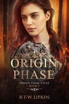 Origin Phase - Origin Phase Cycle, #1 ebook by R. T. W. Lipkin