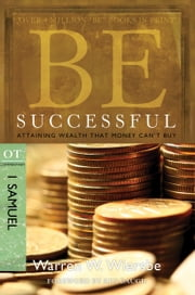 Be Successful (1 Samuel) - Attaining Wealth That Money Can't Buy ebook by Warren W. Wiersbe