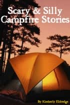 Scary & Silly Campfire Stories ebook by Kimberly Eldredge