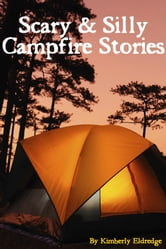 Scary & Silly Campfire Stories - Fifteen Tales For Shivers and Giggles ebook by Kimberly Eldredge