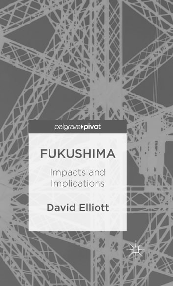 Fukushima - Impacts and Implications ebook by D. Elliott