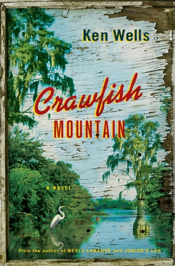 Crawfish Mountain - A Novel ebook by Ken Wells
