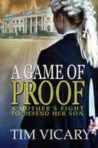A Game of Proof - The Trials of Sarah Newby, #1 ebook by Tim Vicary
