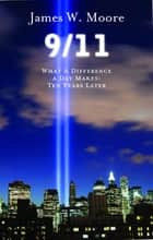 9/11: What a Difference a Day Makes, Ten Years Later ebook by James W. Moore