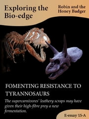 Fomenting Resistance To Tyrannosaurs ebook by Robin and the Honey Badger