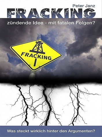Fracking - zündende Idee mit fatalen Folgen? ebook by Peter Janz