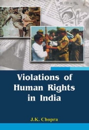 Violation of Human Rights In India ebook by J.K. Chopra