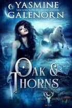 Oak and Thorns ebook by Yasmine Galenorn