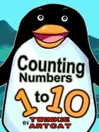 Counting Numbers 1 to 10 ebook by Twinkie Artcat