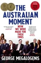 The Australian Moment ebook by George Megalogenis