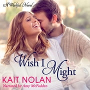 Wish I Might - A Small Town Southern Romance audiobook by Kait Nolan