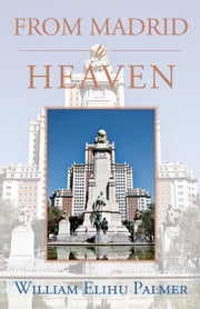 FROM MADRID TO HEAVEN ebook by William Elihu Palmer