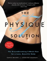 The Physique 57(R) Solution - The Groundbreaking 2-Week Plan for a Lean, Beautiful Body ebook by Tanya Becker,Jennifer Maanavi
