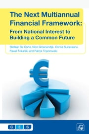 The Next Multiannual Financial Framework - From National Interest to Building a Common Future ebook by Stefaan de Corte,Nico Groenendijk,Corina Suceveanu