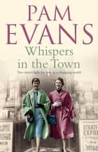 Whispers in the Town - Two sisters fight for love in a changing world ebook by Pamela Evans