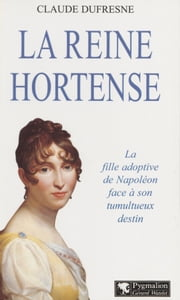 La Reine Hortense ebook by Claude Dufresne