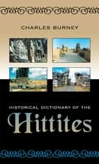 Historical Dictionary of the Hittites ebook by Charles Burney