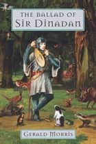 The Ballad of Sir Dinadan ebook by Gerald Morris
