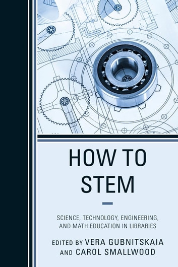 How to STEM - Science, Technology, Engineering, and Math Education in Libraries ebook by