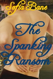 The Spanking Ransom ebook by Sofia Bane