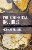 Philosophical Inquiries - An Introduction to Problems of Philosophy ebook by Nicholas Rescher