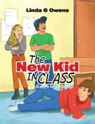 The New Kid IN CLASS ebook by Linda G. Owens