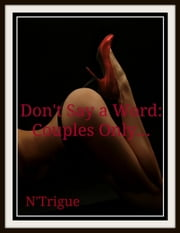 Don't Say A Word: Couples Only ebook by N'Trigue Jones