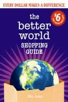 The Better World Shopping Guide: 6th Edition - Every Dollar Makes a Difference ebook by Ellis Jones