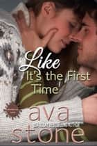 Like It's The First Time ebook by Ava Stone