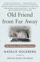 Old Friend from Far Away - The Practice of Writing Memoir ebook by Natalie Goldberg